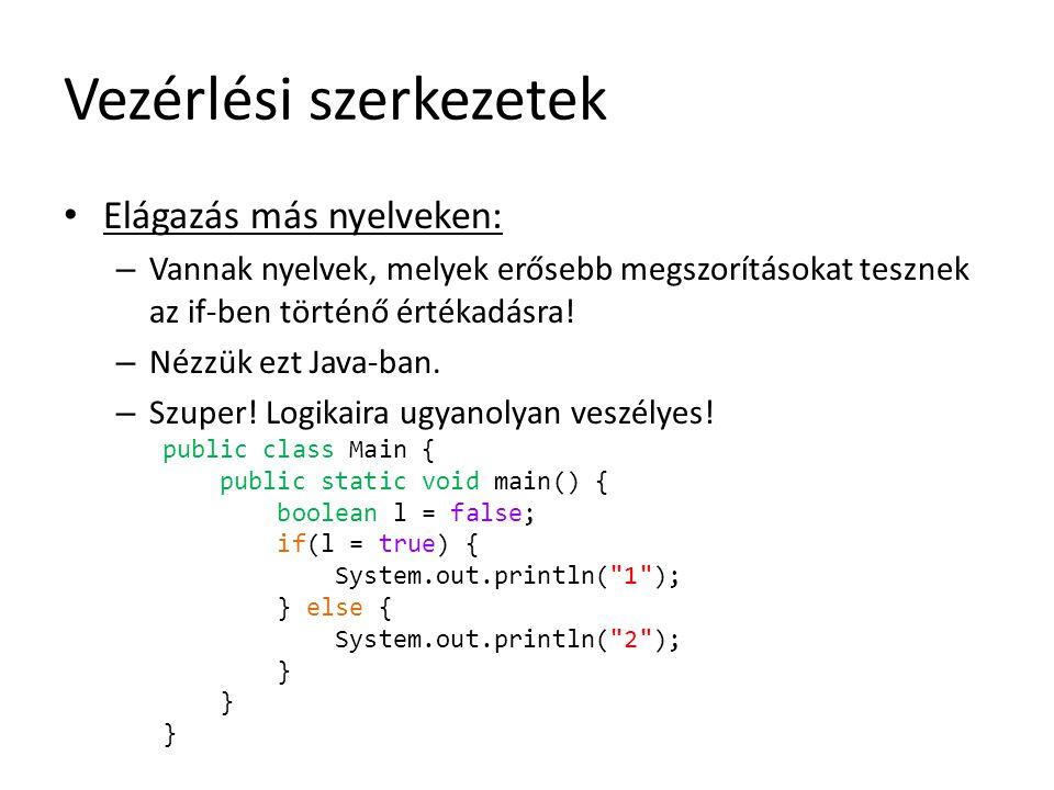 Vezérlési szerkezetek Elágazás más nyelveken: – Vannak nyelvek, melyek erősebb megszorításokat tesznek az if-ben történő értékadásra! – Nézzük ezt Jav