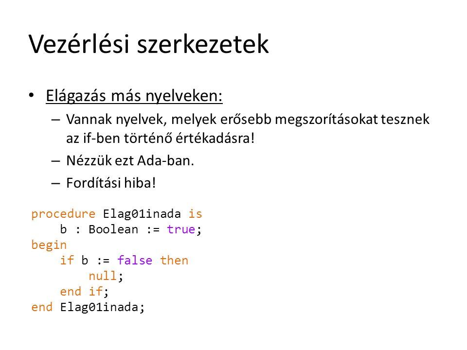 Vezérlési szerkezetek Elágazás más nyelveken: – Vannak nyelvek, melyek erősebb megszorításokat tesznek az if-ben történő értékadásra! – Nézzük ezt Ada