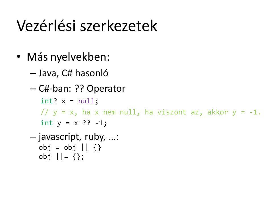 Vezérlési szerkezetek Más nyelvekben: – Java, C# hasonló – C#-ban: ?? Operator int? x = null; // y = x, ha x nem null, ha viszont az, akkor y = -1. in