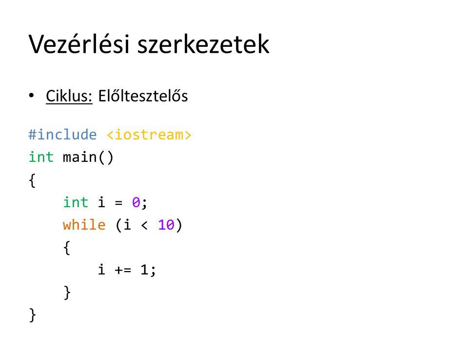 Vezérlési szerkezetek Ciklus: Előltesztelős #include int main() { int i = 0; while (i < 10) { i += 1; }