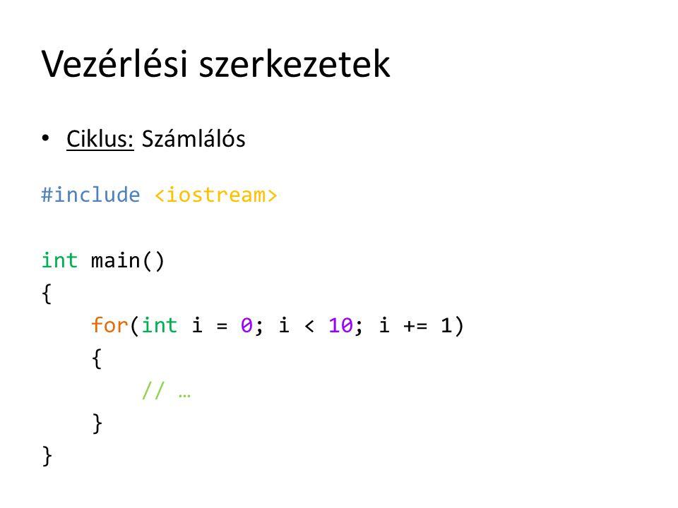 Vezérlési szerkezetek Ciklus: Számlálós #include int main() { for(int i = 0; i < 10; i += 1) { // … }