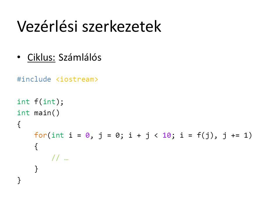 Vezérlési szerkezetek Ciklus: Számlálós #include int f(int); int main() { for(int i = 0, j = 0; i + j < 10; i = f(j), j += 1) { // … }