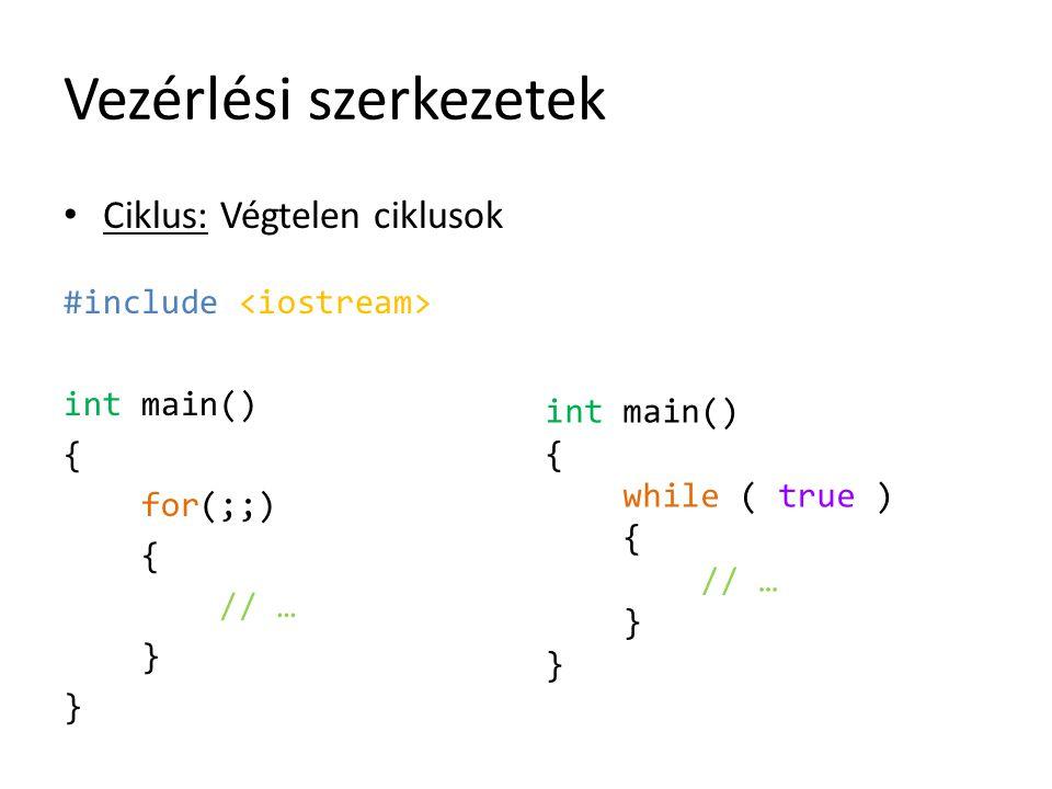 Vezérlési szerkezetek Ciklus: Végtelen ciklusok #include int main() { for(;;) { // … } int main() { while ( true ) { // … }