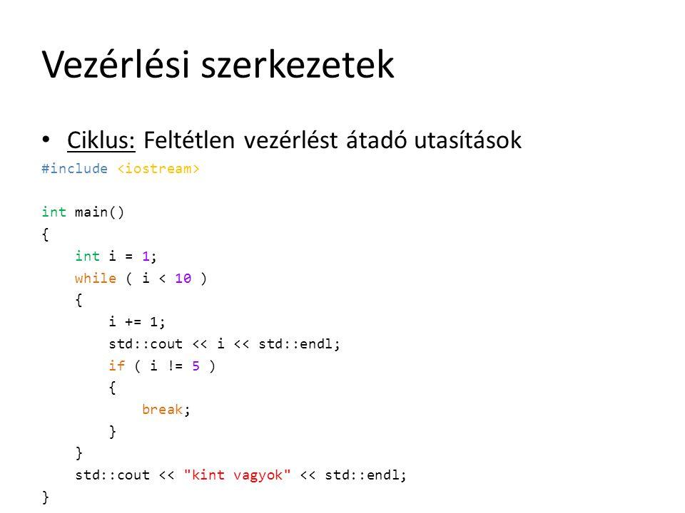 Vezérlési szerkezetek Ciklus: Feltétlen vezérlést átadó utasítások #include int main() { int i = 1; while ( i < 10 ) { i += 1; std::cout << i << std::