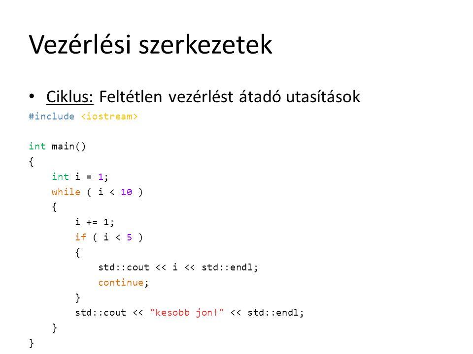 Vezérlési szerkezetek Ciklus: Feltétlen vezérlést átadó utasítások #include int main() { int i = 1; while ( i < 10 ) { i += 1; if ( i < 5 ) { std::cou