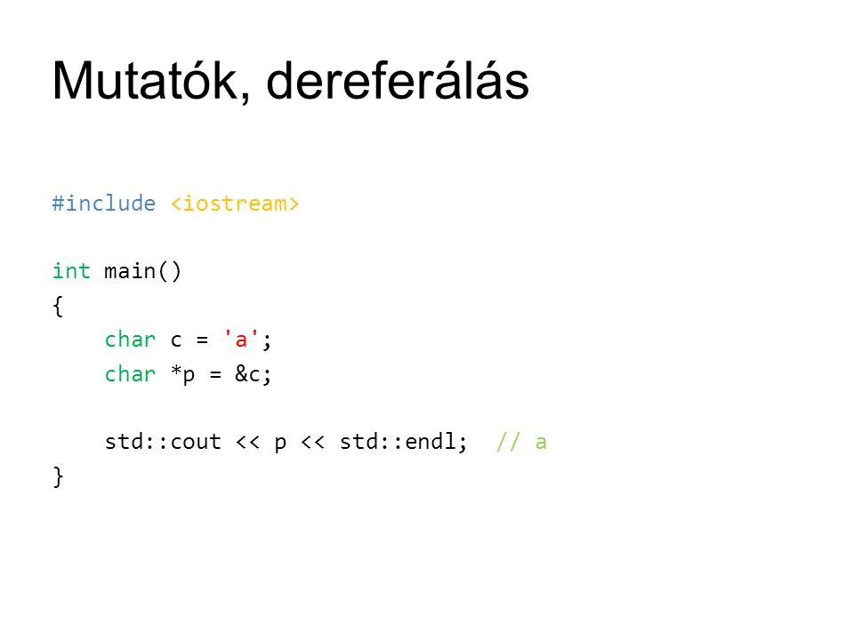 Mutatók, dereferálás #include int main() { char c = 'a'; char *p = &c; std::cout << p << std::endl; // a }