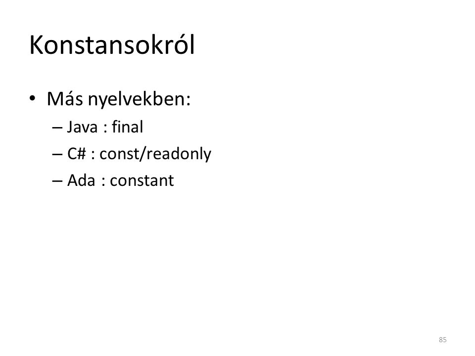 Konstansokról Más nyelvekben: – Java : final – C# : const/readonly – Ada : constant 85