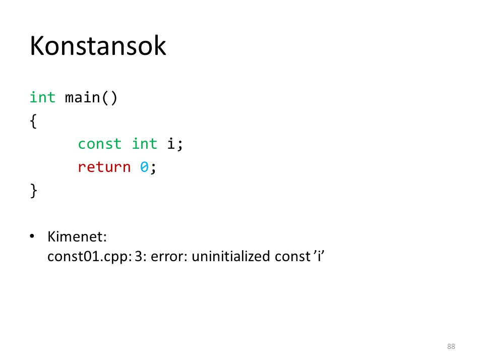 Konstansok int main() { const int i; return 0; } Kimenet: const01.cpp: 3: error: uninitialized const 'i' 88