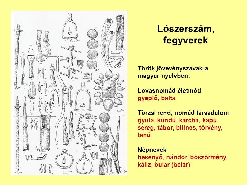 Lószerszám, fegyverek Török jövevényszavak a magyar nyelvben: Lovasnomád életmód gyeplő, balta Törzsi rend, nomád társadalom gyula, kündü, karcha, kap