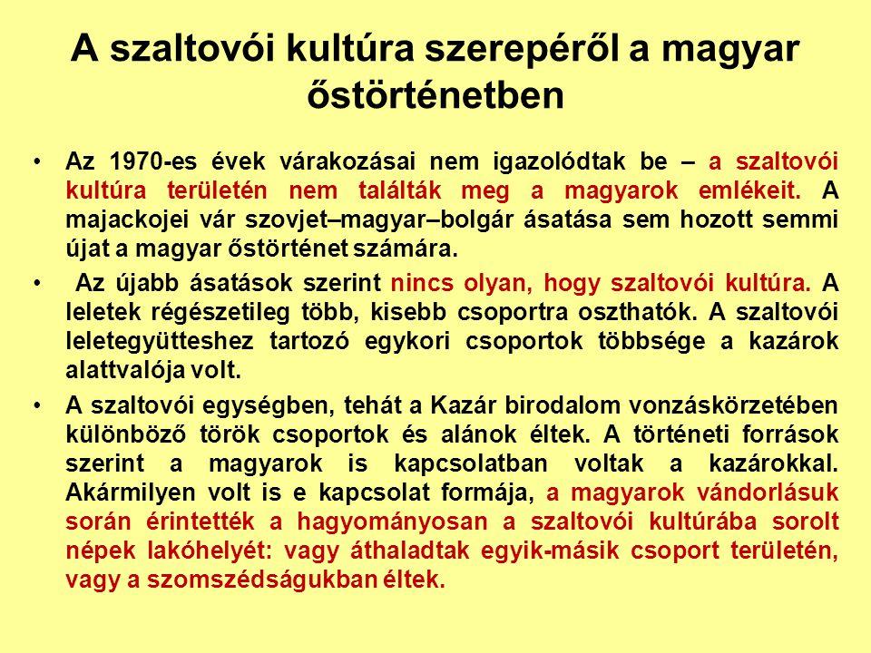 A szaltovói kultúra szerepéről a magyar őstörténetben Az 1970-es évek várakozásai nem igazolódtak be – a szaltovói kultúra területén nem találták meg