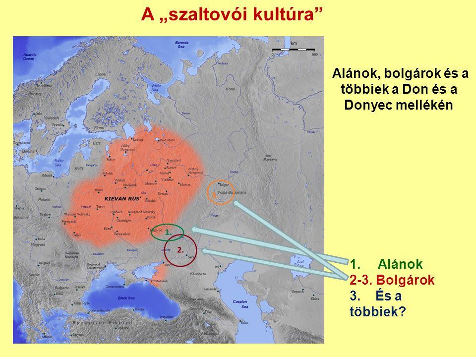"""Alánok, bolgárok és a többiek a Don és a Donyec mellékén 1. Alánok 2-3. Bolgárok 3. És a többiek? A """"szaltovói kultúra"""""""