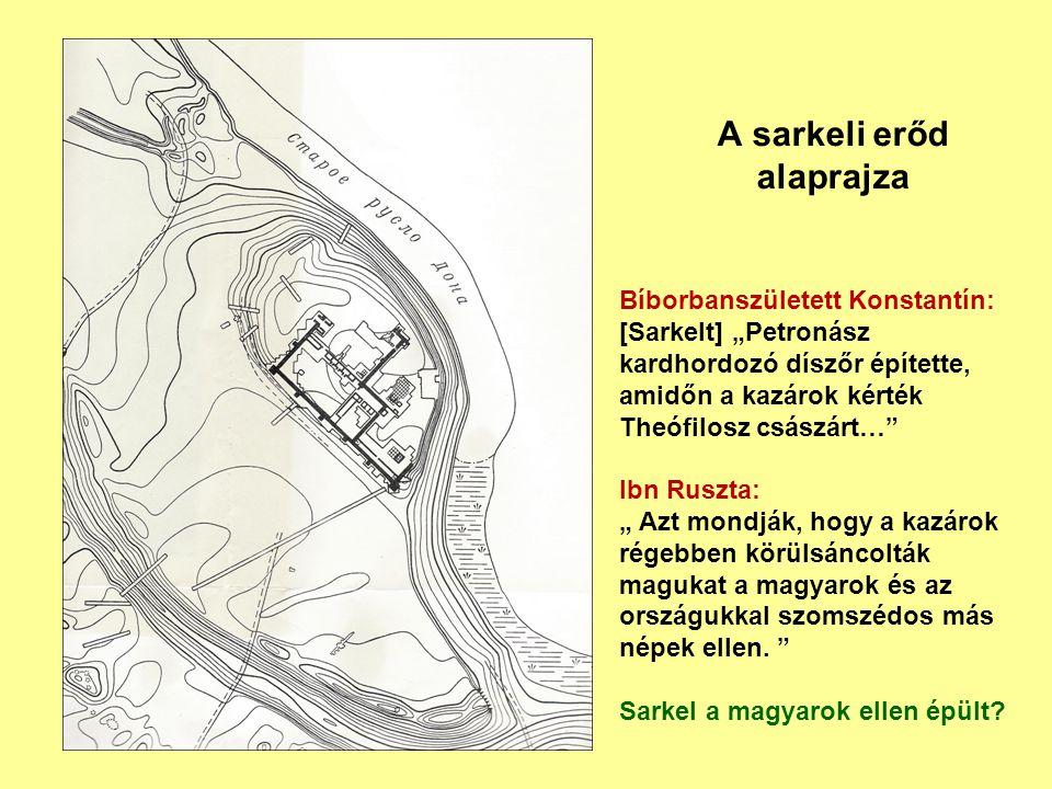 """A sarkeli erőd alaprajza Bíborbanszületett Konstantín: [Sarkelt] """"Petronász kardhordozó díszőr építette, amidőn a kazárok kérték Theófilosz császárt…"""""""