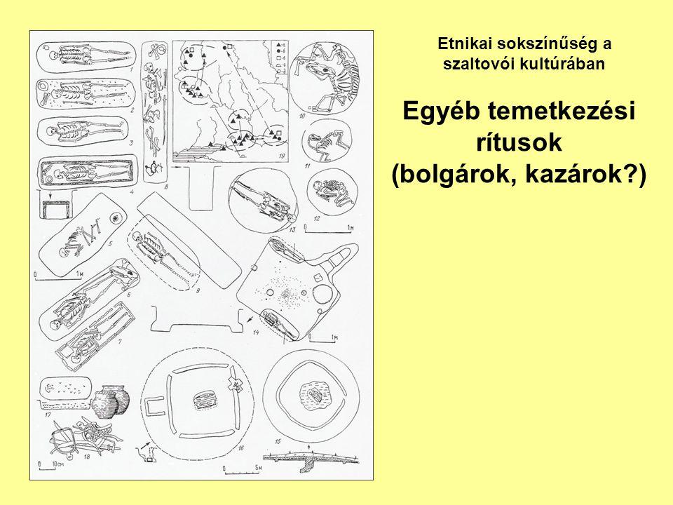 Egyéb temetkezési rítusok (bolgárok, kazárok?) Etnikai sokszínűség a szaltovói kultúrában