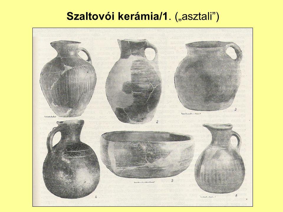 """Szaltovói kerámia/1. (""""asztali"""")"""