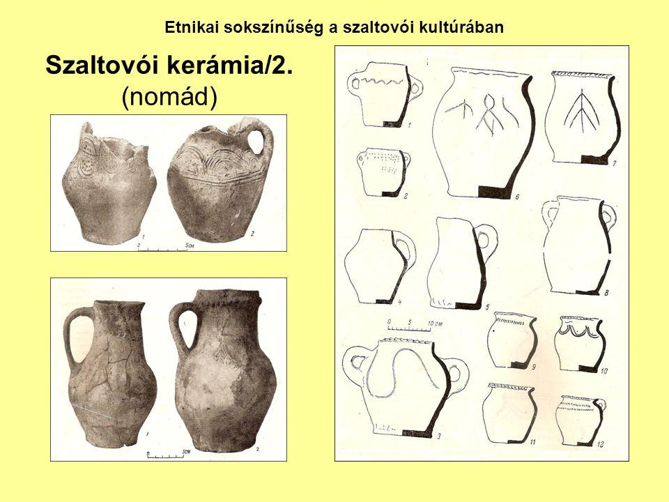 Szaltovói kerámia/2. (nomád) Etnikai sokszínűség a szaltovói kultúrában