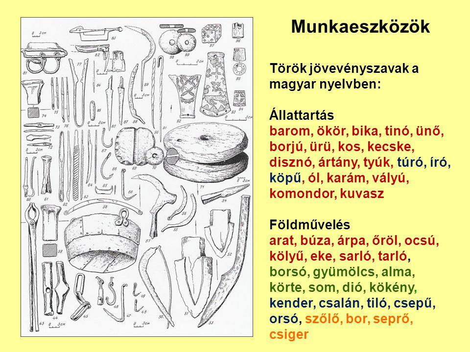 Munkaeszközök Török jövevényszavak a magyar nyelvben: Állattartás barom, ökör, bika, tinó, ünő, borjú, ürü, kos, kecske, disznó, ártány, tyúk, túró, í