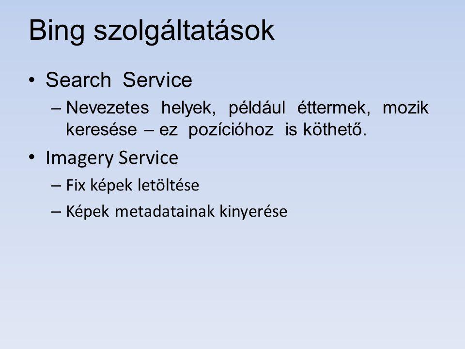 Bing szolgáltatások Search Service –Nevezetes helyek, például éttermek, mozik keresése – ez pozícióhoz is köthető. Imagery Service – Fix képek letölté