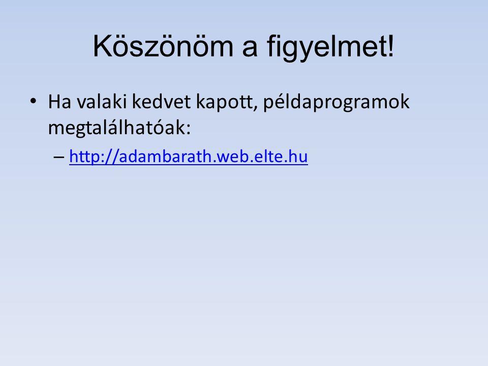 Köszönöm a figyelmet! Ha valaki kedvet kapott, példaprogramok megtalálhatóak: – http://adambarath.web.elte.hu http://adambarath.web.elte.hu