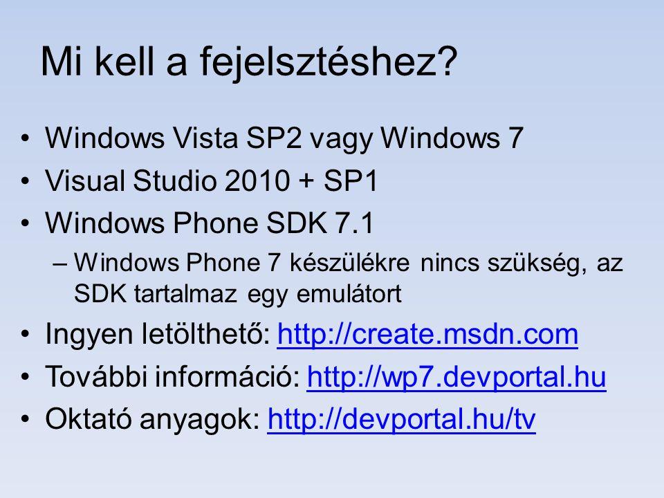 Windows Vista SP2 vagy Windows 7 Visual Studio 2010 + SP1 Windows Phone SDK 7.1 –Windows Phone 7 készülékre nincs szükség, az SDK tartalmaz egy emulát