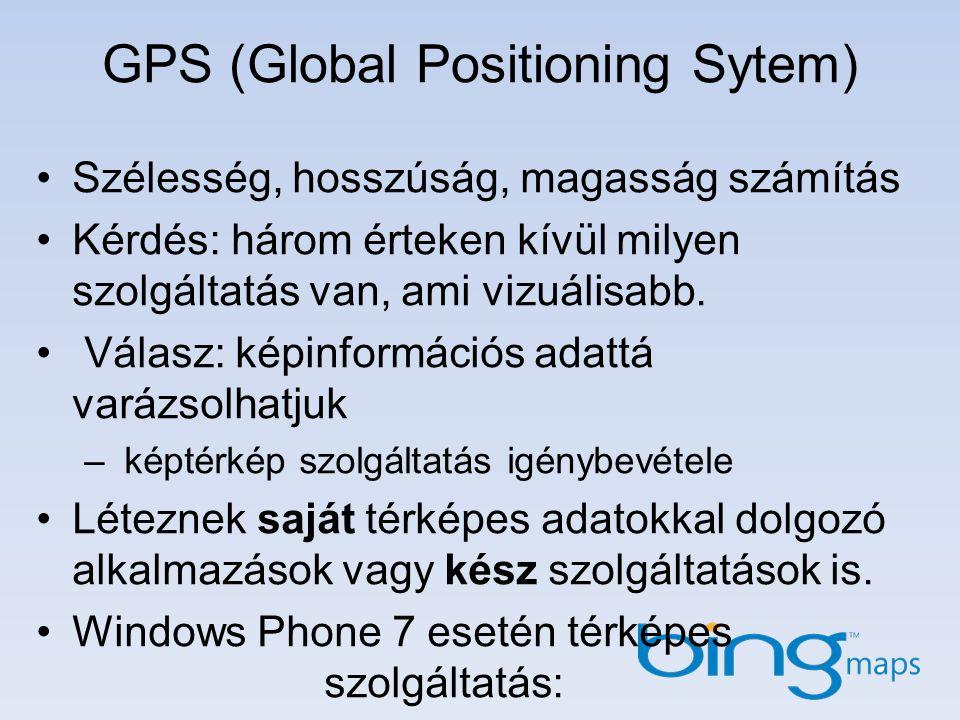 GPS (Global Positioning Sytem) Szélesség, hosszúság, magasság számítás Kérdés: három érteken kívül milyen szolgáltatás van, ami vizuálisabb. Válasz: k
