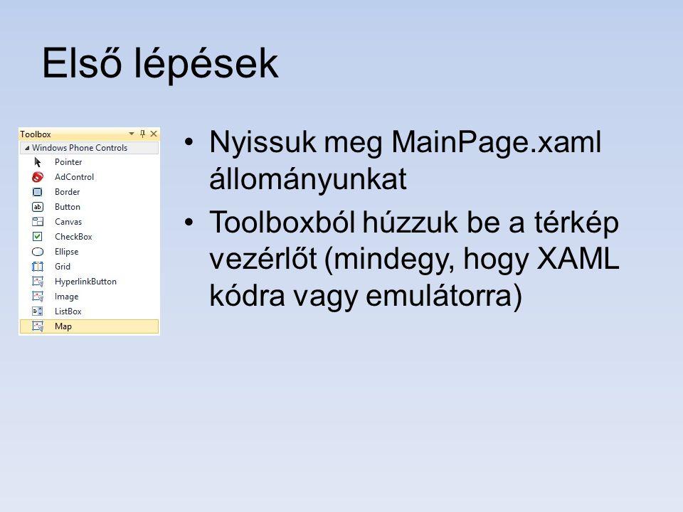 Első lépések Nyissuk meg MainPage.xaml állományunkat Toolboxból húzzuk be a térkép vezérlőt (mindegy, hogy XAML kódra vagy emulátorra)