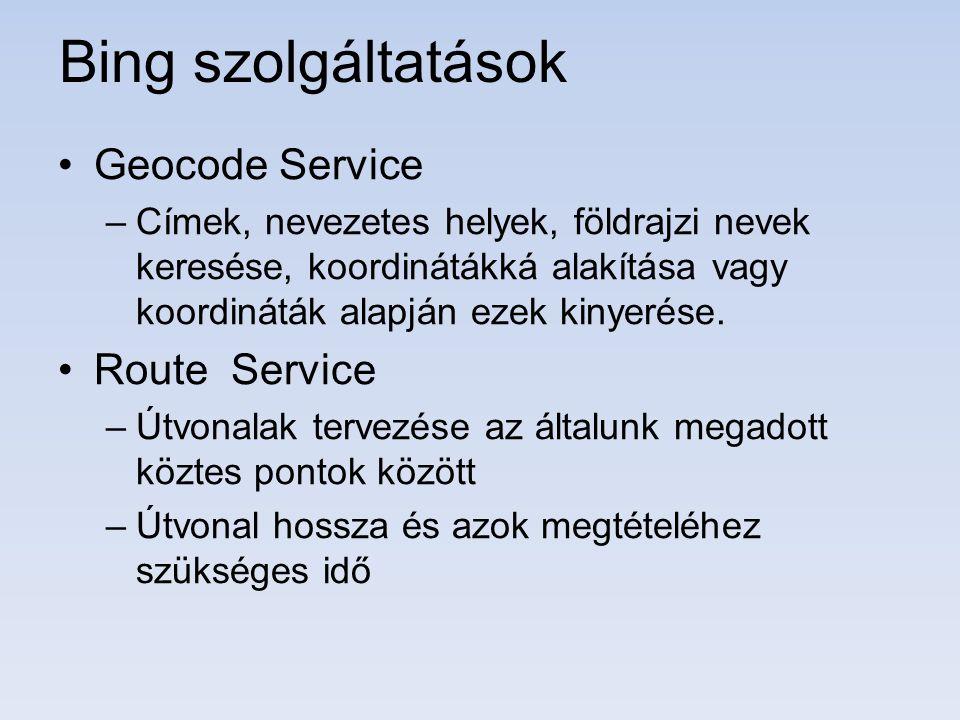 Bing szolgáltatások Geocode Service –Címek, nevezetes helyek, földrajzi nevek keresése, koordinátákká alakítása vagy koordináták alapján ezek kinyerése.