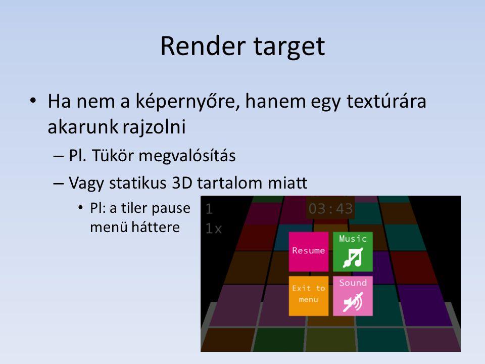 Render target Ha nem a képernyőre, hanem egy textúrára akarunk rajzolni – Pl.
