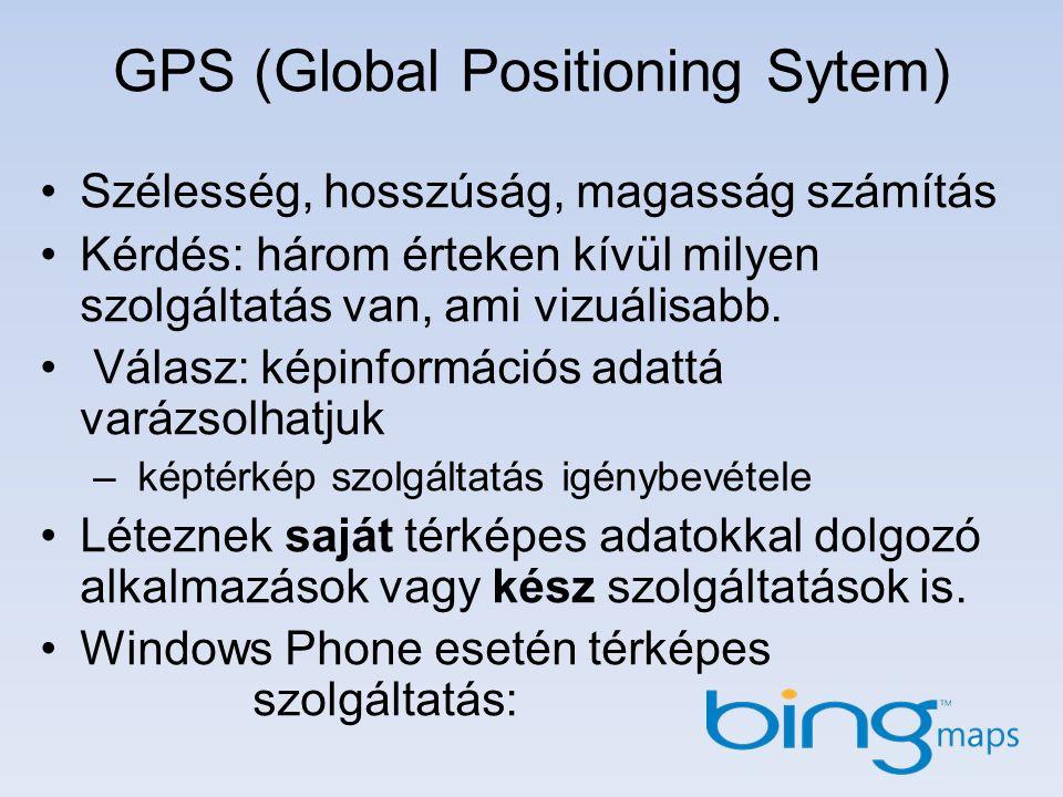 GPS (Global Positioning Sytem) Szélesség, hosszúság, magasság számítás Kérdés: három érteken kívül milyen szolgáltatás van, ami vizuálisabb.