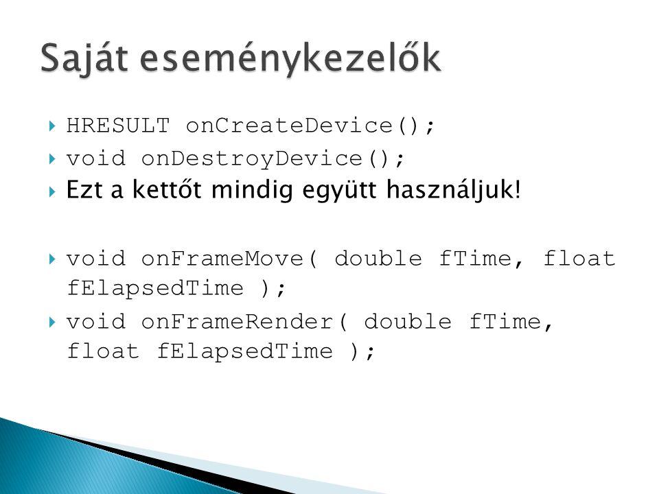  HRESULT onCreateDevice();  void onDestroyDevice();  Ezt a kettőt mindig együtt használjuk.