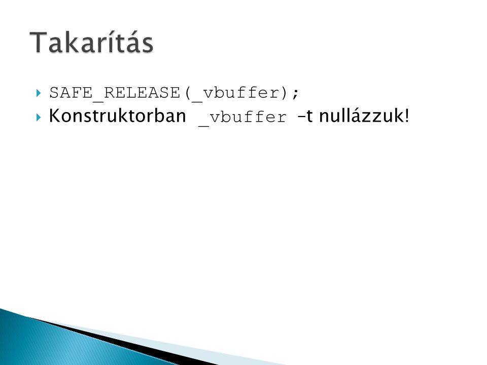  SAFE_RELEASE(_vbuffer);  Konstruktorban _vbuffer –t nullázzuk!