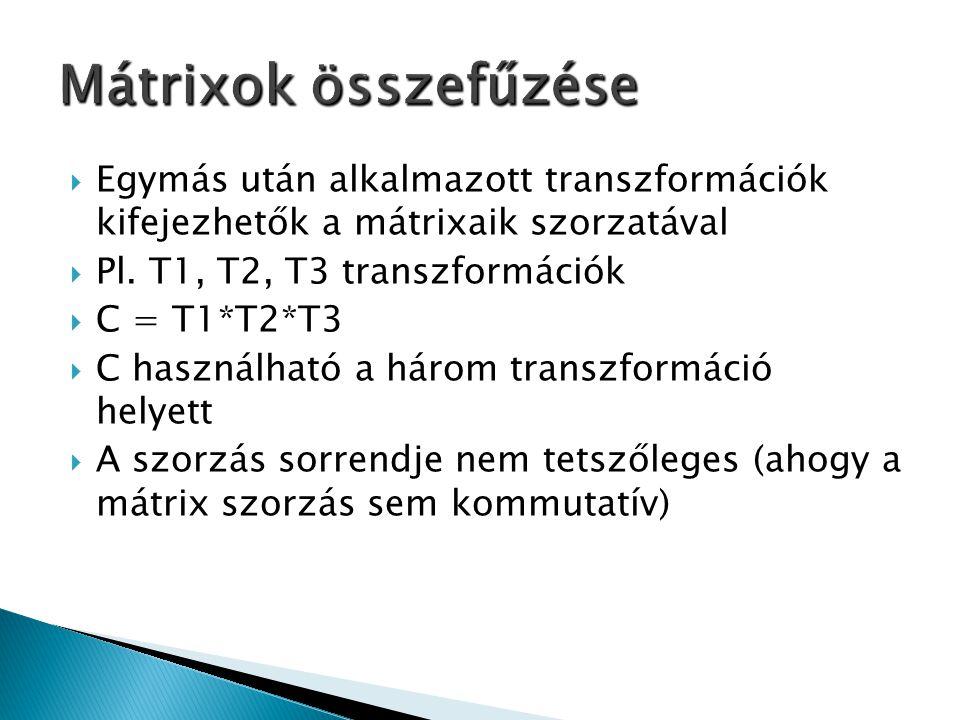  Egymás után alkalmazott transzformációk kifejezhetők a mátrixaik szorzatával  Pl. T1, T2, T3 transzformációk  C = T1*T2*T3  C használható a három
