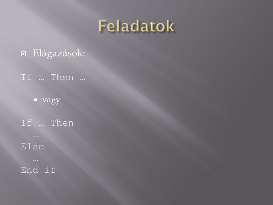  Elágazások: If … Then …  vagy If … Then … Else … End if