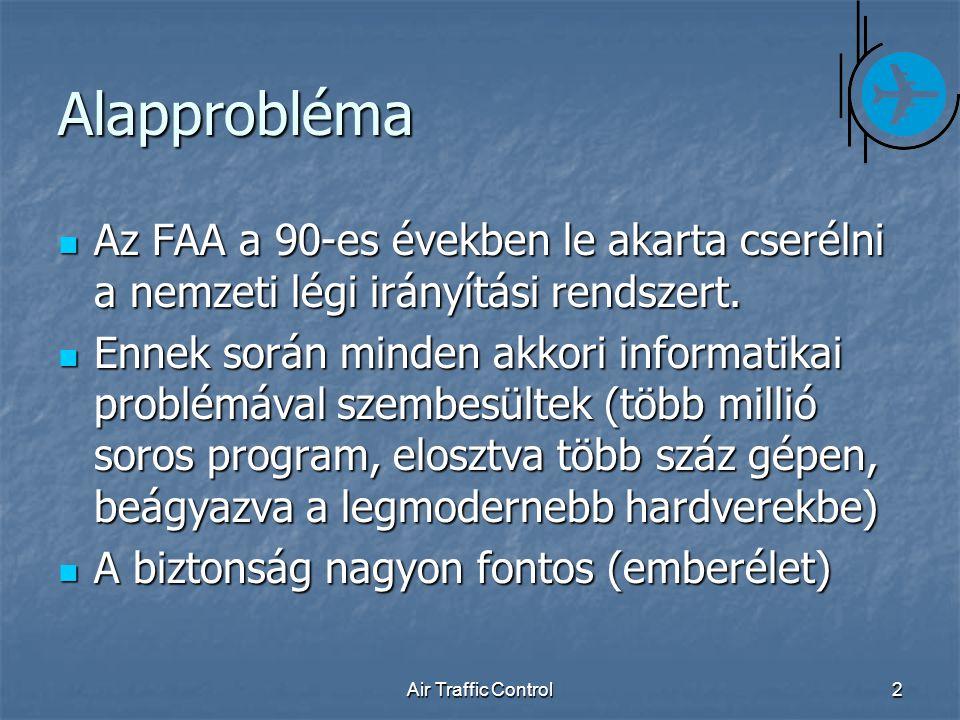 Air Traffic Control2 Alapprobléma Az FAA a 90-es években le akarta cserélni a nemzeti légi irányítási rendszert.