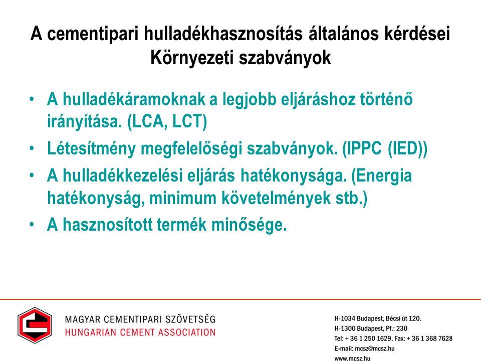 A cementipari hulladékhasznosítás általános kérdései Környezeti szabványok A hulladékáramoknak a legjobb eljáráshoz történő irányítása. (LCA, LCT) Lét