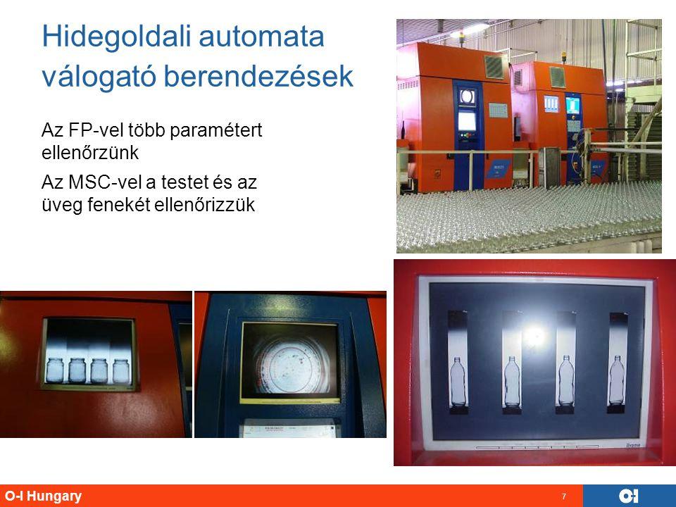 O-I Hungary 7 Az FP-vel több paramétert ellenőrzünk Az MSC-vel a testet és az üveg fenekét ellenőrizzük Hidegoldali automata válogató berendezések