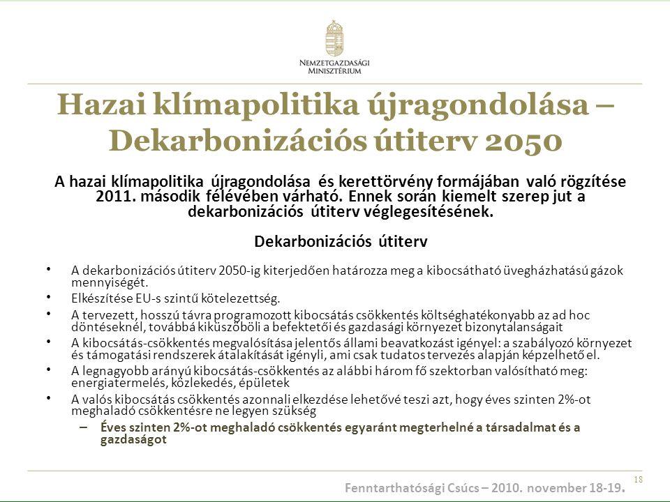 18 Hazai klímapolitika újragondolása – Dekarbonizációs útiterv 2050 A hazai klímapolitika újragondolása és kerettörvény formájában való rögzítése 2011