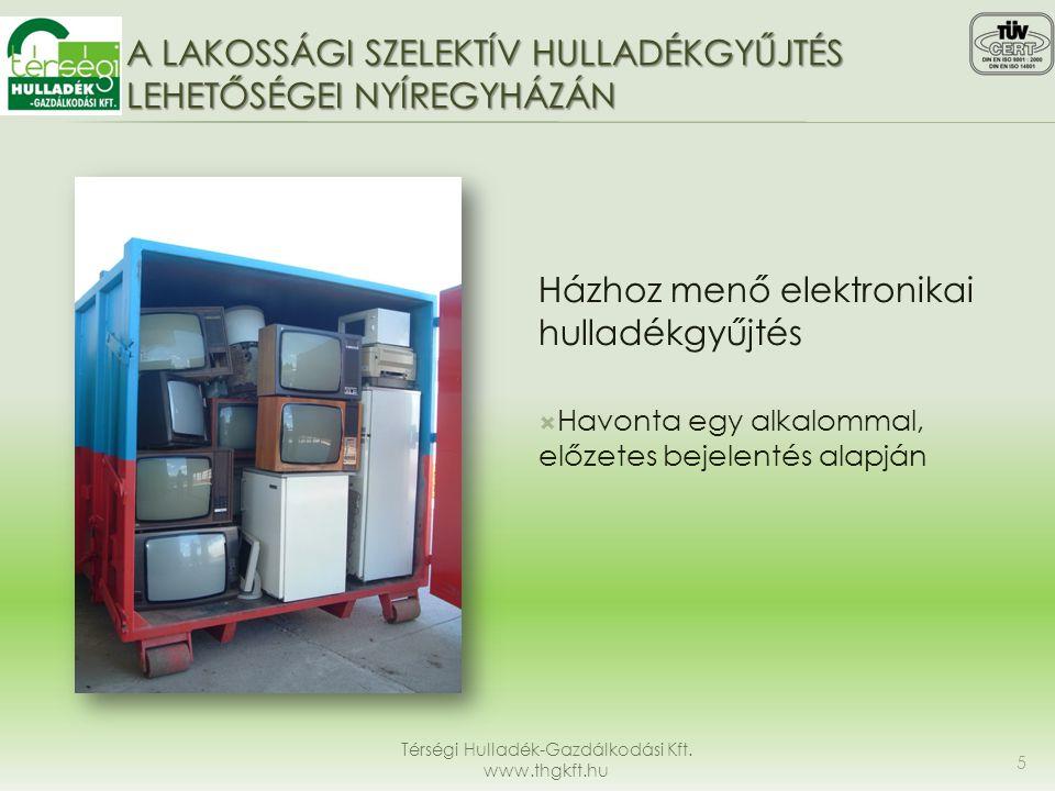 A LAKOSSÁGI SZELEKTÍV HULLADÉKGYŰJTÉS LEHETŐSÉGEI NYÍREGYHÁZÁN Térségi Hulladék-Gazdálkodási Kft. www.thgkft.hu 5 Házhoz menő elektronikai hulladékgyű