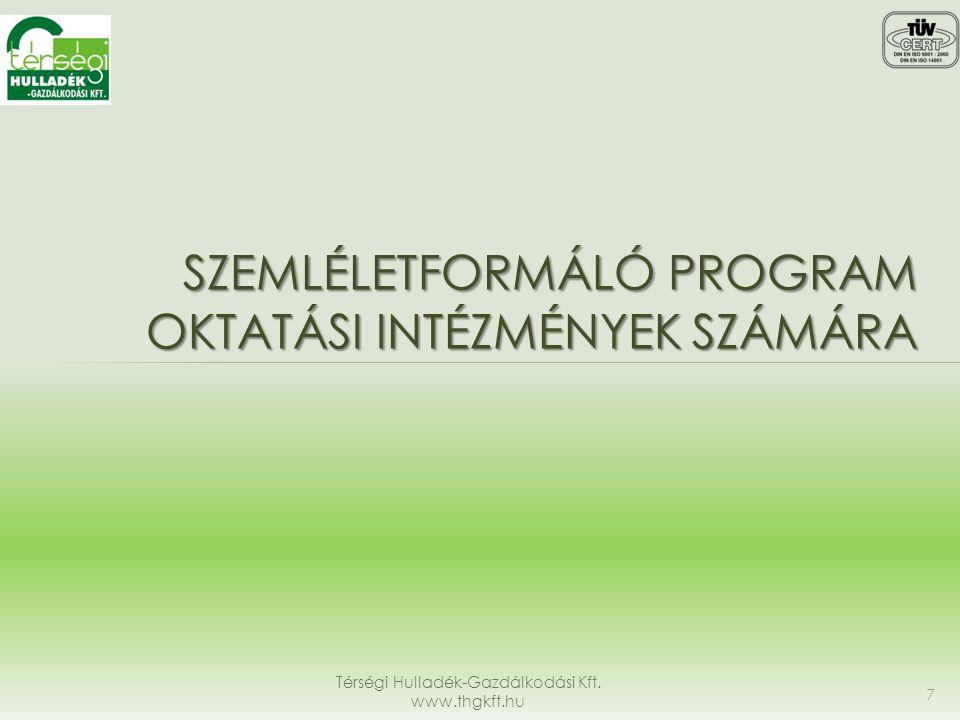 SZEMLÉLETFORMÁLÓ PROGRAM OKTATÁSI INTÉZMÉNYEK SZÁMÁRA Térségi Hulladék-Gazdálkodási Kft. www.thgkft.hu 7