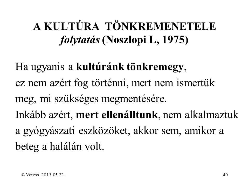 A KULTÚRA TÖNKREMENETELE folytatás (Noszlopi L, 1975) Ha ugyanis a kultúránk tönkremegy, ez nem azért fog történni, mert nem ismertük meg, mi szükséges megmentésére.