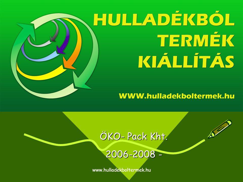 www.hulladekboltermek.hu Hulladékból termék c. kiállítás ÖKO- Pack Kht. 2006-2008 -