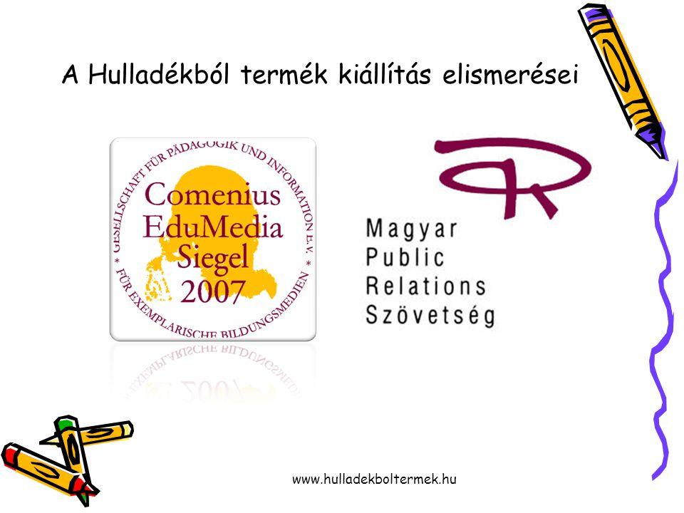 www.hulladekboltermek.hu A Hulladékból termék kiállítás elismerései