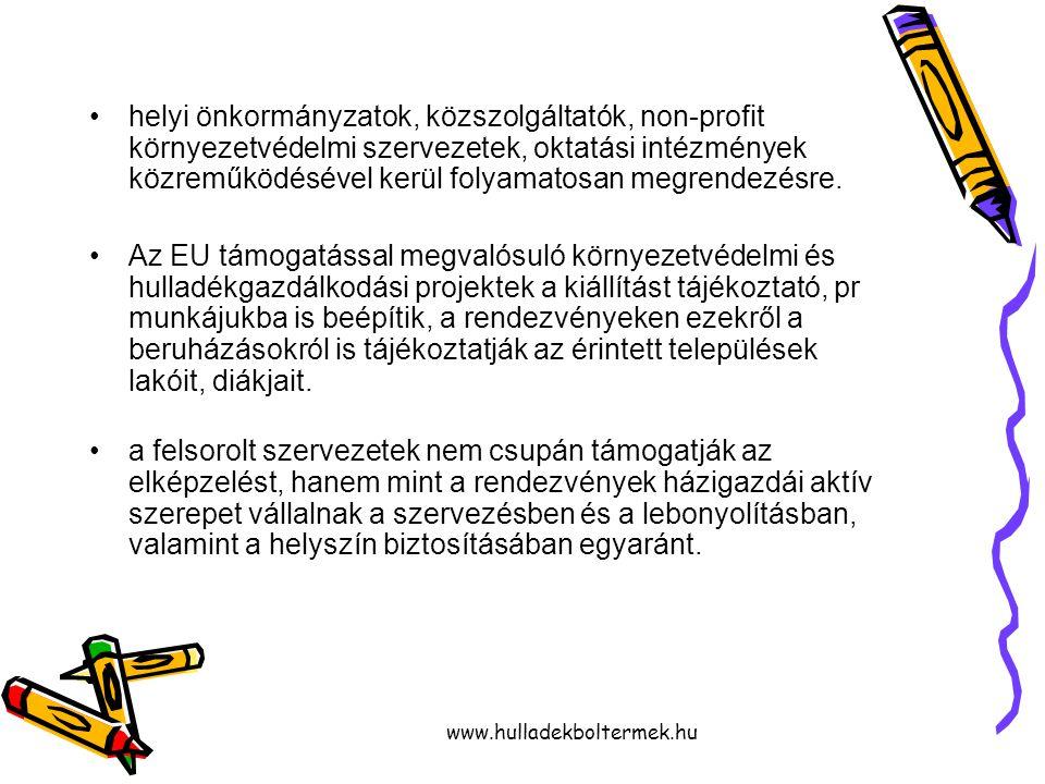 www.hulladekboltermek.hu helyi önkormányzatok, közszolgáltatók, non-profit környezetvédelmi szervezetek, oktatási intézmények közreműködésével kerül folyamatosan megrendezésre.