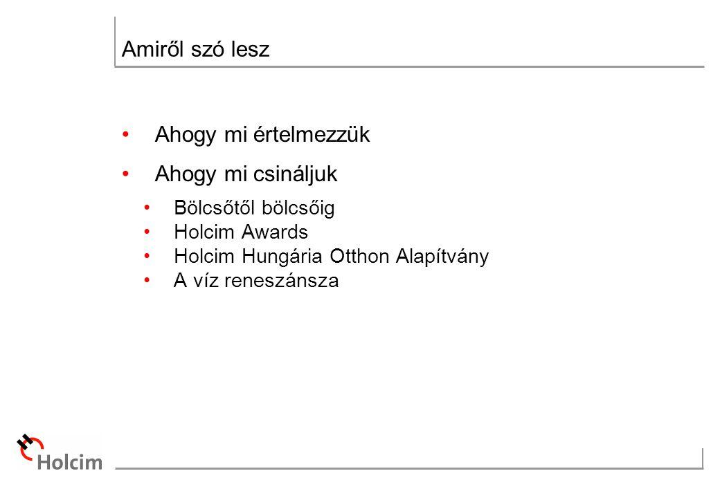 Amiről szó lesz Ahogy mi értelmezzük Ahogy mi csináljuk Bölcsőtől bölcsőig Holcim Awards Holcim Hungária Otthon Alapítvány A víz reneszánsza