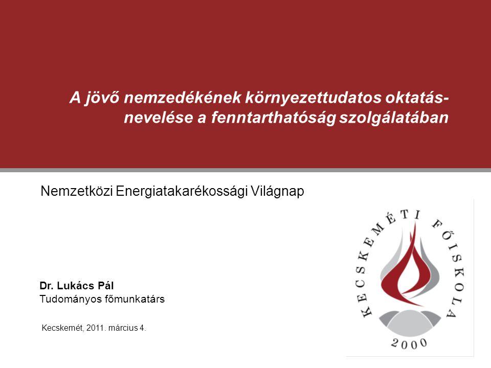 A jövő nemzedékének környezettudatos oktatás- nevelése a fenntarthatóság szolgálatában Nemzetközi Energiatakarékossági Világnap Kecskemét, 2011. márci