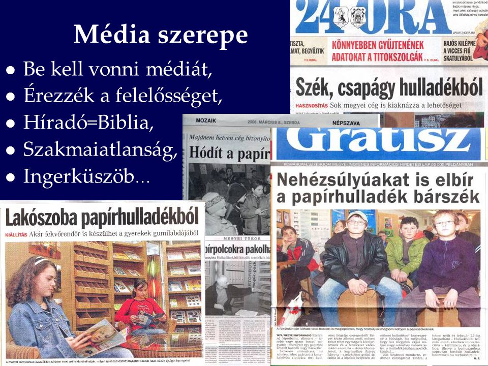 Média szerepe Be kell vonni médiát, Érezzék a felelősséget, Híradó=Biblia, Szakmaiatlanság, Ingerküszöb …