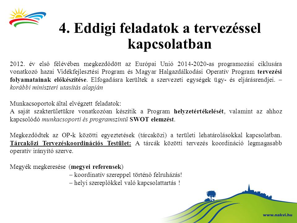 4. Eddigi feladatok a tervezéssel kapcsolatban 2012. év első félévében megkezdődött az Európai Unió 2014-2020-as programozási ciklusára vonatkozó haza