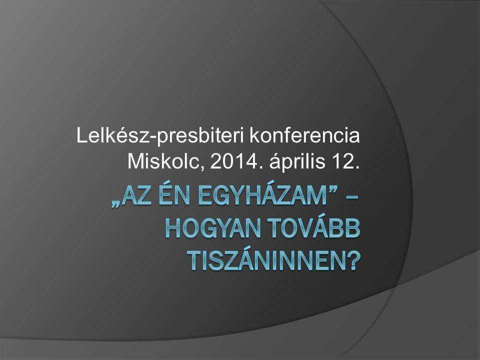 Lelkész-presbiteri konferencia Miskolc, 2014. április 12.