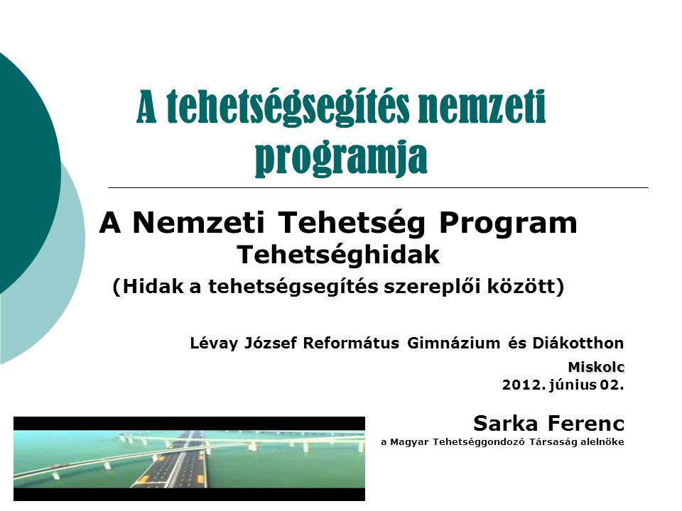 A tehetségsegítés nemzeti programja A Nemzeti Tehetség Program Tehetséghidak (Hidak a tehetségsegítés szereplői között) Lévay József Református Gimnáz