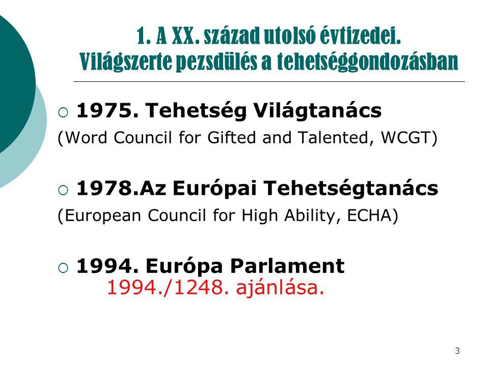 3 1. A XX. század utolsó évtizedei. Világszerte pezsdülés a tehetséggondozásban  1975. Tehetség Világtanács (Word Council for Gifted and Talented, WC