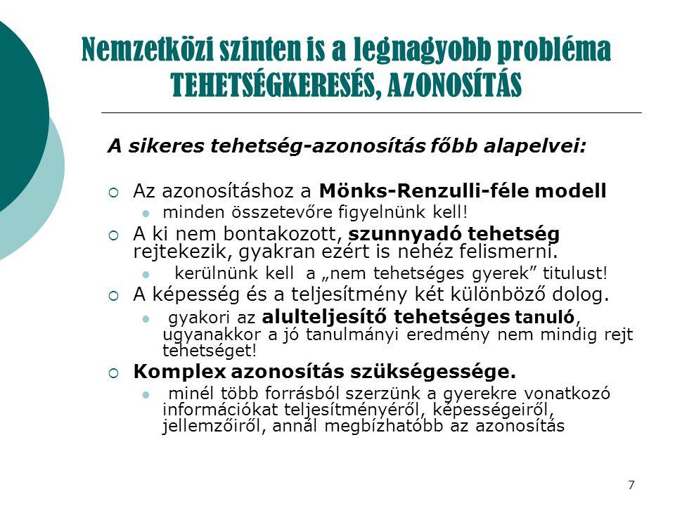 7 Nemzetközi szinten is a legnagyobb probléma TEHETSÉGKERESÉS, AZONOSÍTÁS A sikeres tehetség-azonosítás főbb alapelvei:  Az azonosításhoz a Mönks-Ren